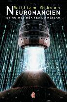 Couverture du livre « Neuromancien et autres dérives du réseau » de William Gibson aux éditions J'ai Lu