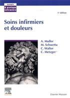 Couverture du livre « Soins infirmiers et douleur (5e édition) » de Andre Muller et Martine Schwetta et Christiane Walter et Christiane Metzger aux éditions Elsevier-masson