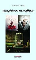 Couverture du livre « Mon géniteur : ma souffrance » de Yandie Foukze aux éditions Reverbere