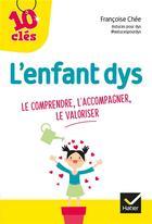 Couverture du livre « L'enfant dys : le comprendre, l'accompagner, le valoriser » de Francoise Chee aux éditions Hatier