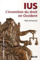 Couverture du livre « IUS ; l'invention du droit en Occident » de Aldo Schiavone aux éditions Belin