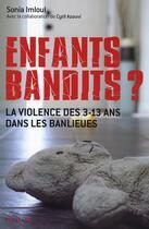 Couverture du livre « Enfants-bandits ? ; la violence des 3-13 ans dans les banlieues » de Cyril Azouvi et Sonia Imloul aux éditions Panama