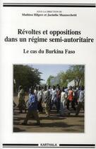 Couverture du livre « Révoltes et oppositions dans un régime semi-autoritaire ; le cas du Burkina Faso » de Mathieu Hilgers et Jacinthe Mazzochetti aux éditions Karthala