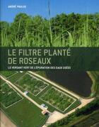 Couverture du livre « Le filtre planté de roseaux ; le versant vert de l'épuration des eaux usées » de Andre Paulus aux éditions Rouergue