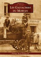 Couverture du livre « Les galvachers du Morvan » de Philippe Berte-Langereau aux éditions Editions Sutton
