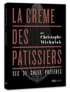 Couverture du livre « La crême des pâtissiers » de Christophe Michalak aux éditions Alain Ducasse