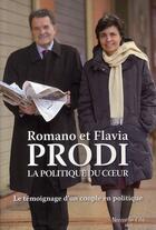 Couverture du livre « La politique du coeur » de Romano Prodi et Flavia Prodi aux éditions Nouvelle Cite