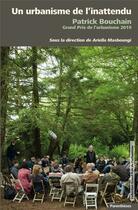 Couverture du livre « Un urbanisme de l'inattendu ; Patrick Bouchain grand prix de l'urbanisme 2019 » de Ariella Masboungi aux éditions Parentheses