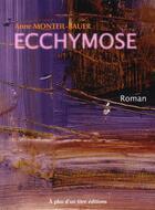 Couverture du livre « Ecchymose » de Anne Monteil-Bauer aux éditions A Plus D'un Titre