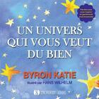 Couverture du livre « Un univers qui vous veut du bien ; paroles pour vous inspirer et (gentiment) vous bousculer » de Byron Katie et Hans Wilhelm aux éditions Synchronique