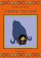 Couverture du livre « L'animal montagne » de Marie Deschamps et Eric Wantiez aux éditions Scutella