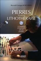 Couverture du livre « Pierres pour la lithothérapie ; conseils d'achat d'un spécialiste » de Reynald Georges Boschiero aux éditions Ambre