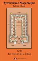 Couverture du livre « Symbolisme maçonnique t.10 ; les colonnes Boaz et Jakin » de Rabi Zied-Odnil aux éditions Shekinah
