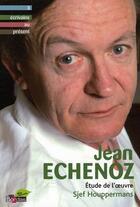 Couverture du livre « Jean Echenoz ; étude de l'oeuvre » de Sjef Houppermans aux éditions Bordas