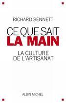 Couverture du livre « Ce que sait la main ; la culture de l'artisanat » de Sennett-R aux éditions Albin Michel