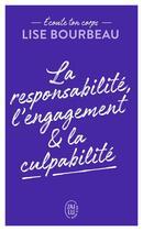 Couverture du livre « La responsabilité, l'engagement & la culpabilité » de Lise Bourbeau aux éditions J'ai Lu