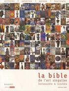 Couverture du livre « La bible de l'art singulier, inclassable & insolite (édition 2007) » de Collectif aux éditions Le Livre D'art