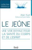 Couverture du livre « Le jeûne ; une voie royale pour la santé du corps et de l'esprit » de Alain Huot aux éditions Dangles
