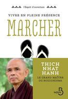 Couverture du livre « Vivre en pleine conscience ; marcher » de Thich Nhat Hanh aux éditions Belfond