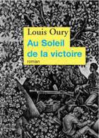 Couverture du livre « Au Soleil De La Victoire » de Louis Oury aux éditions Temps Des Cerises