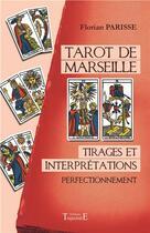 Couverture du livre « Tarot de Marseille ; tirages et interprétations ; perfectionnement » de Florian Parisse aux éditions Trajectoire