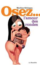 Couverture du livre « OSEZ ; l'amour des rondes » de Marlene Schiappa aux éditions La Musardine