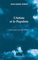 Couverture du livre « L'artiste et le populiste ; quel peuple pour quel théâtre ? » de Jean-Marie Horde aux éditions Solitaires Intempestifs
