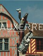 Couverture du livre « Auxerre » de Arnaud Barbet-Massin et Sophie Boire aux éditions Editions Du Palais