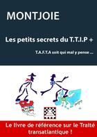 Couverture du livre « Les petits secrets du T.T.I.P + ; T.A.F.T.A soit qui mal y pense... » de Montjoie aux éditions Astree