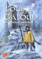 Couverture du livre « Louis le galoup t.3 ; le maître des tours de Merle » de Jean-Luc Marcastel aux éditions Hachette Jeunesse