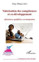 Couverture du livre « Valorisation des compétences et co-développement ; africain(e)s qualifié(e)s en immigration » de Altay A. Manco aux éditions L'harmattan