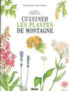Couverture du livre « Cuisiner les plantes de montagne » de Francois Couplan et Marie-Paule Roc aux éditions Glenat