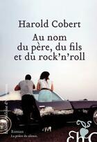 Couverture du livre « Au nom du père, du fils et du rock'n'roll » de Harold Cobert aux éditions Heloise D'ormesson