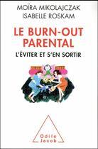 Couverture du livre « Le burn-out parental ; l'éviter pour s'en sortir » de Isabelle Roskam et Moira Mikolajczak aux éditions Odile Jacob