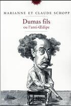 Couverture du livre « Dumas fils ou l'anti-Oedipe » de Claude Schopp et Marianne Schopp aux éditions Phebus