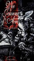 Couverture du livre « Vie de Jeanne d'Arc » de Anatole France aux éditions Atelier De L'archer