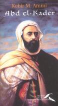 Couverture du livre « Abd el kader » de Kebir-Mustapha Ammi aux éditions Presses De La Renaissance