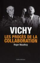 Couverture du livre « Vichy ; les procès de la collaboration » de Roger Maudhuy aux éditions Ixelles
