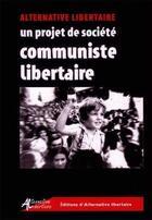 Couverture du livre « Un projet de societe communiste libertaire » de Collectif aux éditions Alternative Libertaire