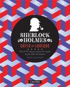Couverture du livre « Sherlock Holmes ; défis de logique ; plus de 100 énigmes inspirées des enquêtes du plus célèbres des détectives » de Pierre Berloquin aux éditions L'imprevu