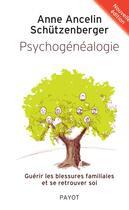 Couverture du livre « Psychogénéalogie ; guérir les blessures familiales et se retrouver soi (édition 2012) » de Anne Ancelin Schutzenberger aux éditions Payot