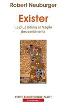 Couverture du livre « Exister ; le plus intime et fragile des sentiments » de Robert Neuburger aux éditions Payot