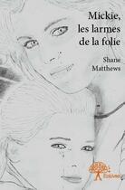 Couverture du livre « Mickie, les larmes de la folie » de Shane Matthews aux éditions Edilivre-aparis