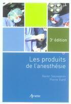 Couverture du livre « Les produits de l'anesthesie (3e édition) » de Arnette aux éditions Arnette