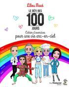 Couverture du livre « Le défi des 100 jours ; cahier d'exercices pour une vie arc-en-ciel » de Lilou Mace aux éditions Tredaniel