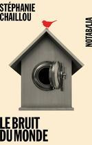 Couverture du livre « Le bruit du monde » de Stephanie Chaillou aux éditions Noir Sur Blanc