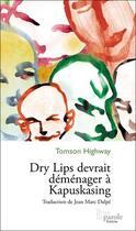 Couverture du livre « Dry lips devrait déménager à Kapuskasing » de Tomson Highway aux éditions Prise De Parole