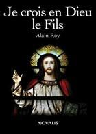 Couverture du livre « Je crois en Dieu ; le fils » de Alain Roy aux éditions Novalis