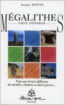Couverture du livre « Mégalithes ; lieux d'énergie » de Jacques Bonvin aux éditions Mosaique