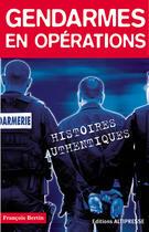 Couverture du livre « Gendarmes en opérations » de Francois Bertin aux éditions Altipresse